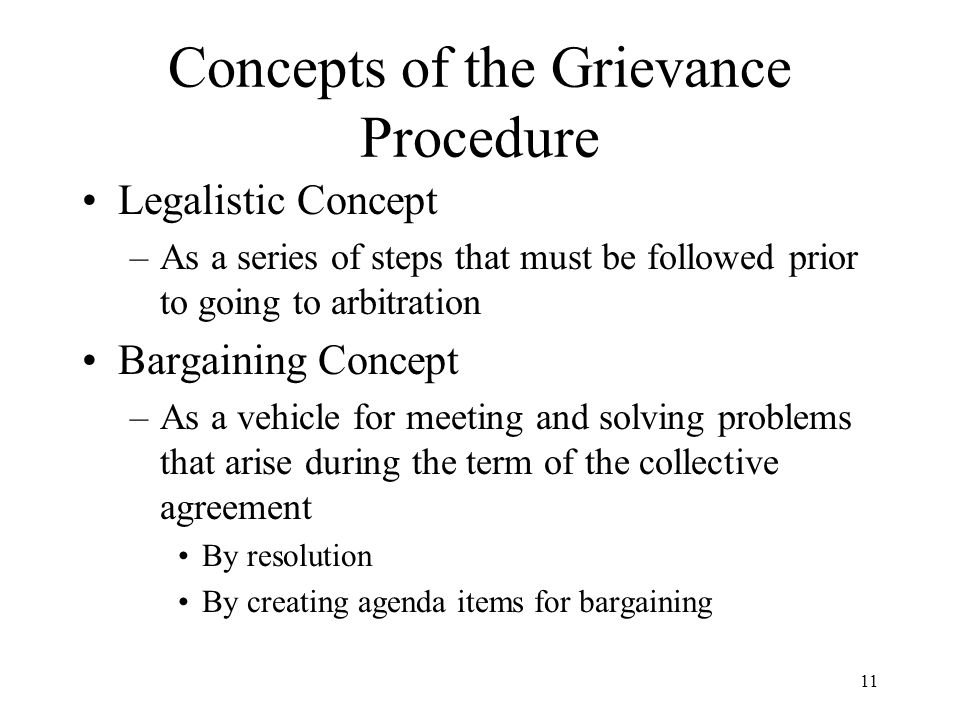 Concepts of the Grievance Procedure Legalistic Concept –As a series of steps that must be followed prior to going to arbitration Bargaining Concept –A