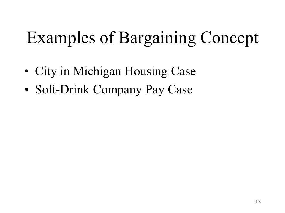 Examples of Bargaining Concept City in Michigan Housing Case Soft-Drink Company Pay Case 12