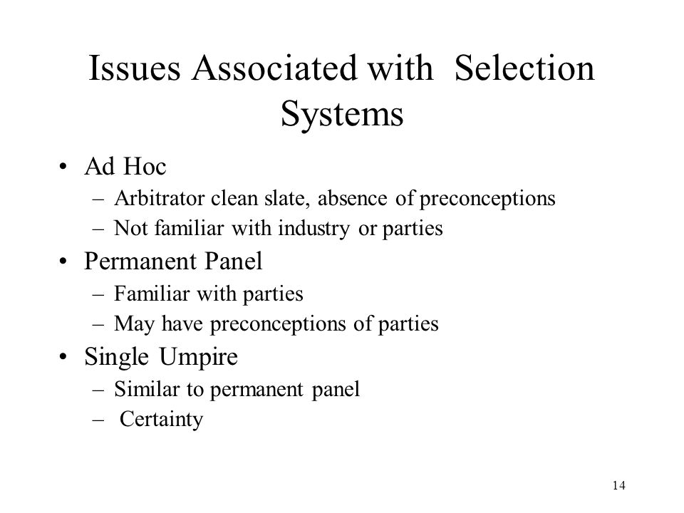 14 Issues Associated with Selection Systems Ad Hoc –Arbitrator clean slate, absence of preconceptions –Not familiar with industry or parties Permanent