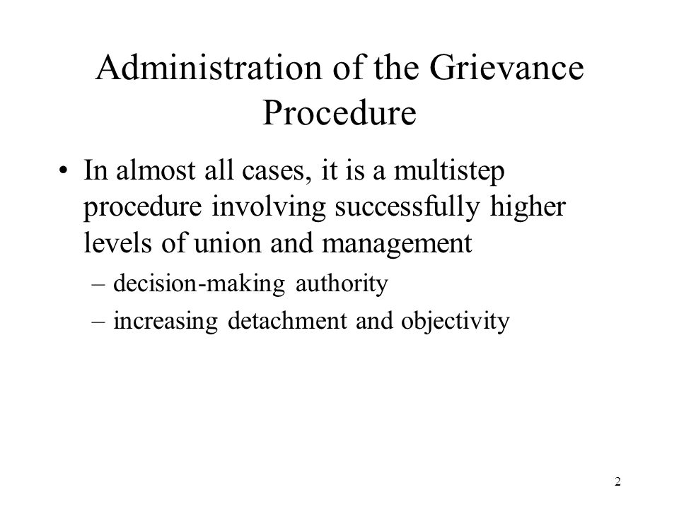 2 Administration of the Grievance Procedure In almost all cases, it is a multistep procedure involving successfully higher levels of union and managem