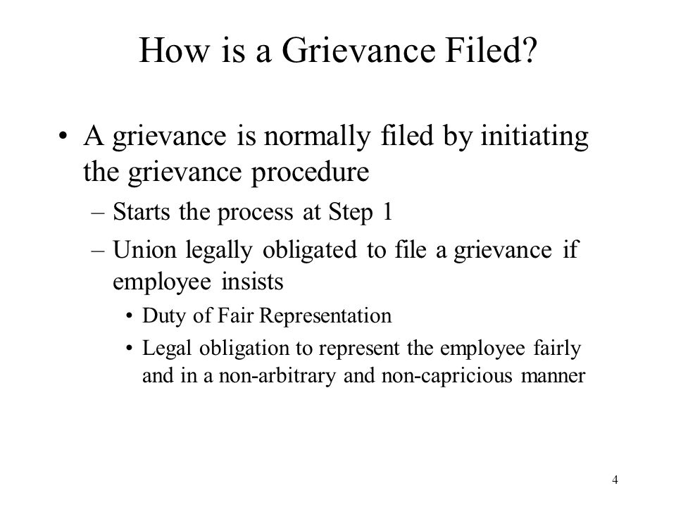 4 How is a Grievance Filed? A grievance is normally filed by initiating the grievance procedure –Starts the process at Step 1 –Union legally obligated