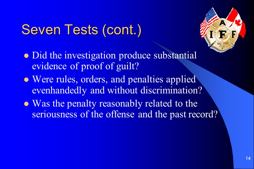 14 Seven Tests (cont.) Did the investigation produce substantial evidence of proof of guilt.