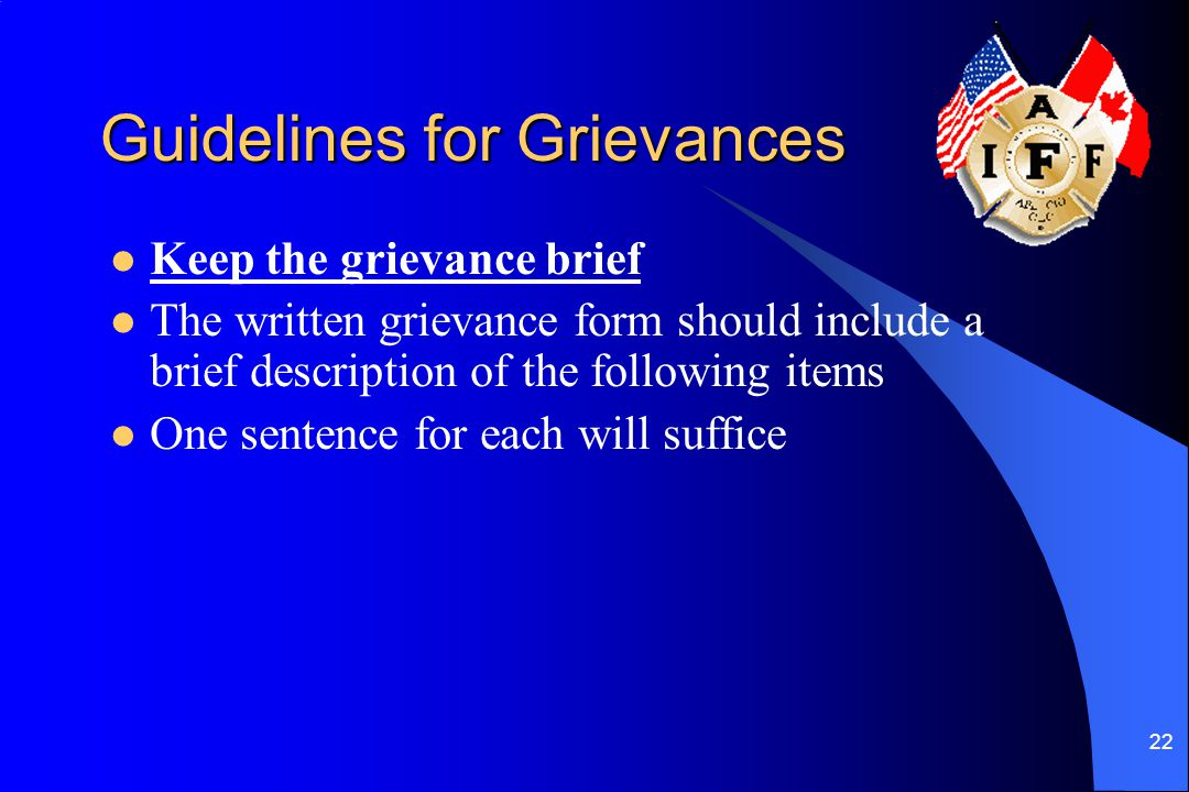 22 Guidelines for Grievances Keep the grievance brief The written grievance form should include a brief description of the following items One sentenc