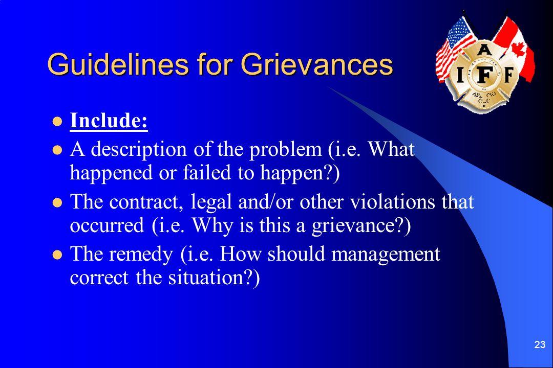 23 Guidelines for Grievances Include: A description of the problem (i.e.