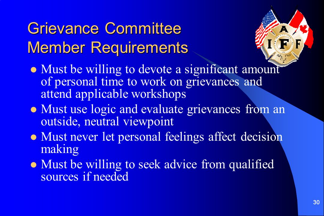 30 Grievance Committee Member Requirements Must be willing to devote a significant amount of personal time to work on grievances and attend applicable