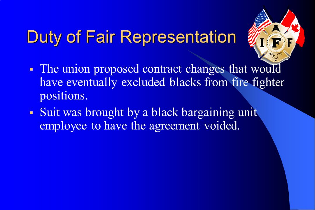 Duty of Fair Representation  The union proposed contract changes that would have eventually excluded blacks from fire fighter positions.  Suit was b