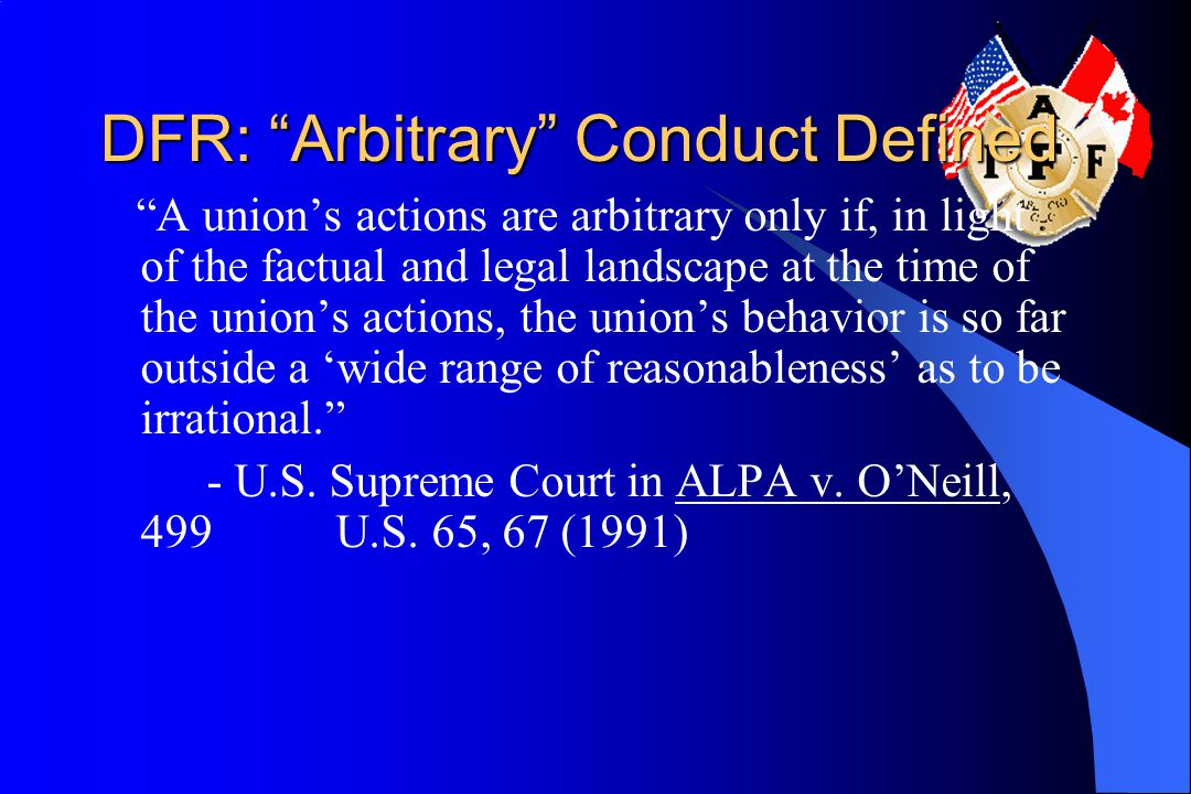 "DFR: ""Arbitrary"" Conduct Defined ""A union's actions are arbitrary only if, in light of the factual and legal landscape at the time of the union's acti"
