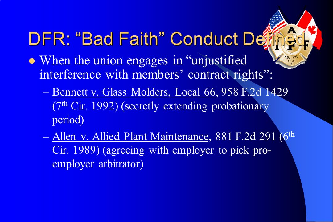 "DFR: ""Bad Faith"" Conduct Defined When the union engages in ""unjustified interference with members' contract rights"": –Bennett v. Glass Molders, Local"
