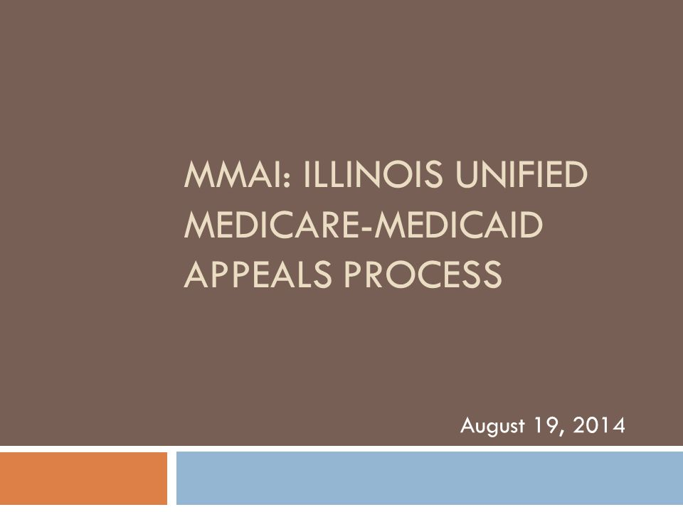 MMAI: ILLINOIS UNIFIED MEDICARE-MEDICAID APPEALS PROCESS August 19, 2014