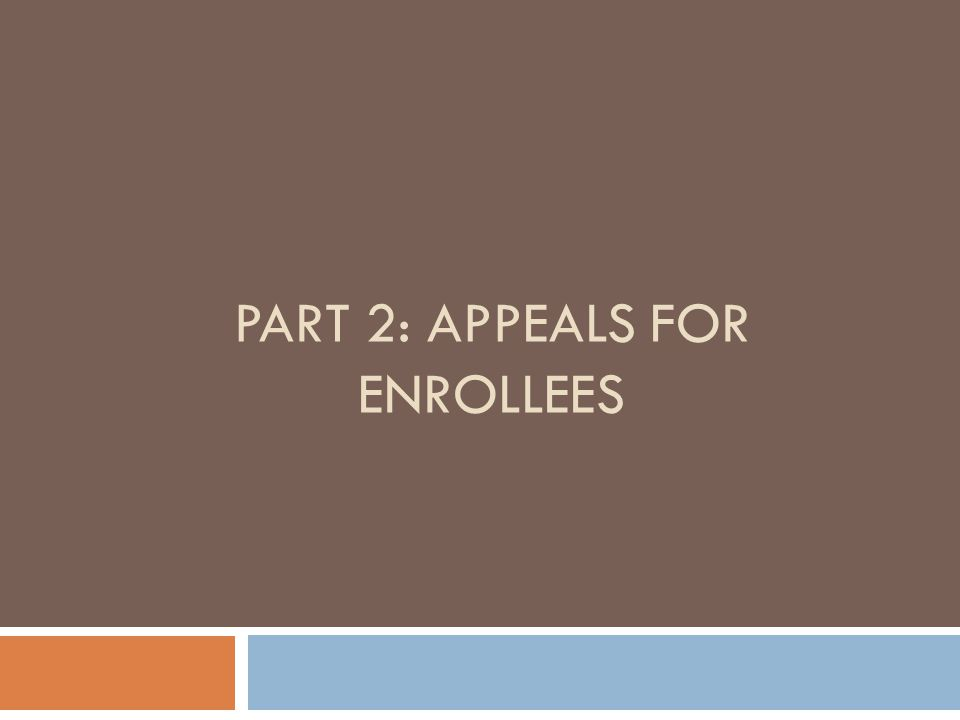 PART 2: APPEALS FOR ENROLLEES