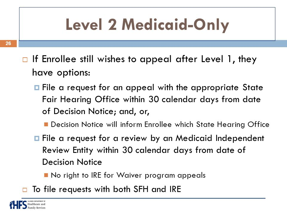 Level 2 Medicaid-Only  If Enrollee still wishes to appeal after Level 1, they have options:  File a request for an appeal with the appropriate State