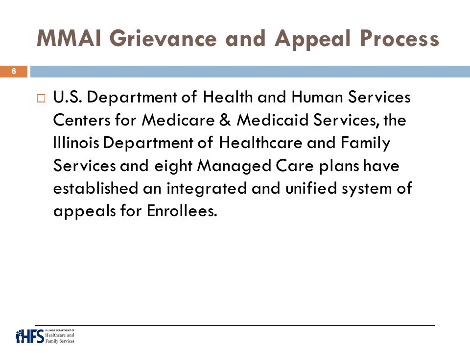 MMAI Grievance and Appeal Process  U.S. Department of Health and Human Services Centers for Medicare & Medicaid Services, the Illinois Department of
