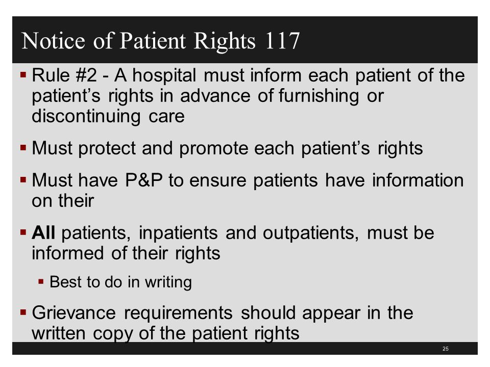 25  Rule #2 - A hospital must inform each patient of the patient's rights in advance of furnishing or discontinuing care  Must protect and promote e