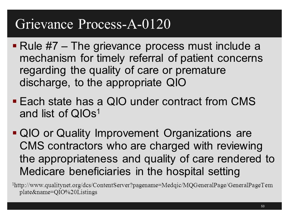 50  Rule #7 – The grievance process must include a mechanism for timely referral of patient concerns regarding the quality of care or premature disch