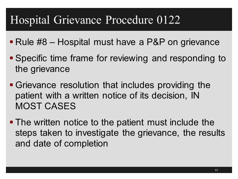 53  Rule #8 – Hospital must have a P&P on grievance  Specific time frame for reviewing and responding to the grievance  Grievance resolution that i