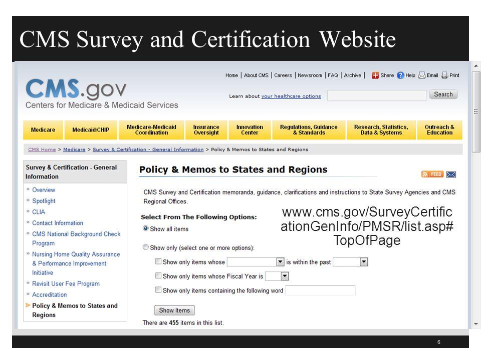 CMS Survey and Certification Website 6 www.cms.gov/SurveyCertific ationGenInfo/PMSR/list.asp# TopOfPage