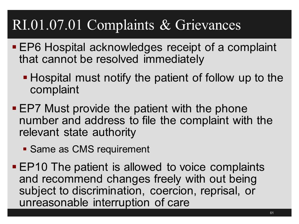 61 RI.01.07.01 Complaints & Grievances  EP6 Hospital acknowledges receipt of a complaint that cannot be resolved immediately  Hospital must notify t
