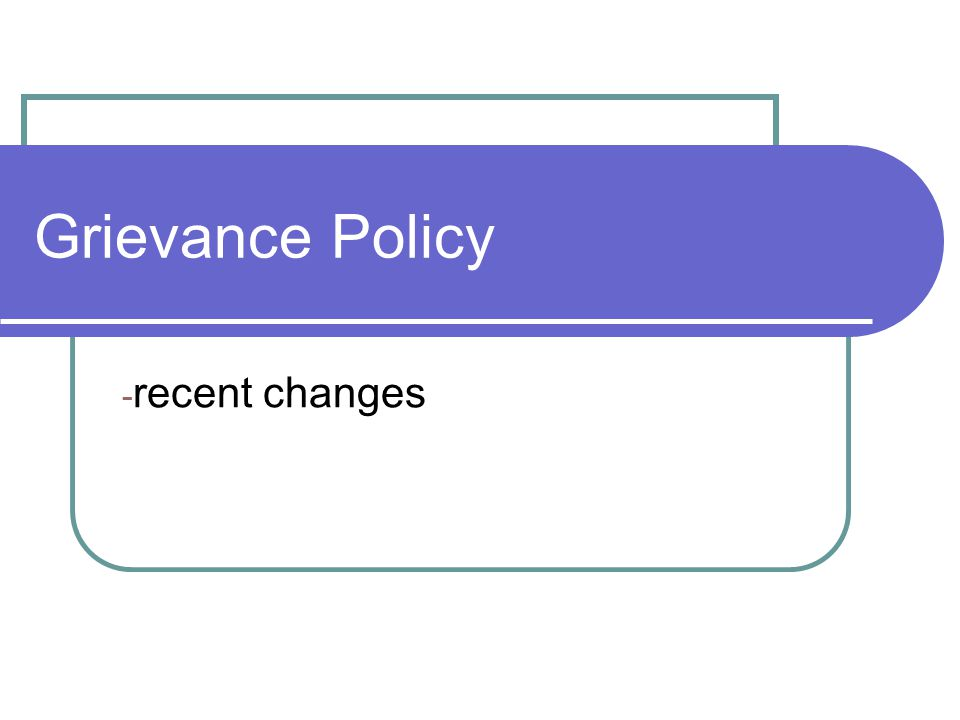 Grievance Policy - recent changes