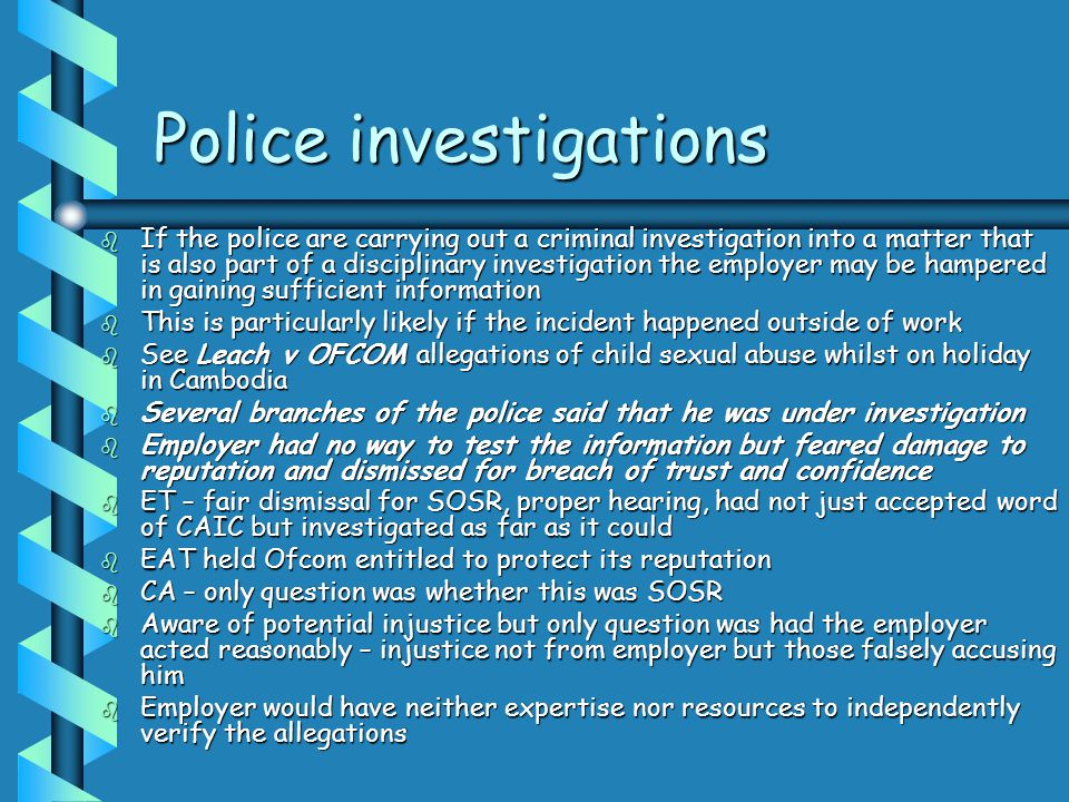 Police investigations b If the police are carrying out a criminal investigation into a matter that is also part of a disciplinary investigation the em