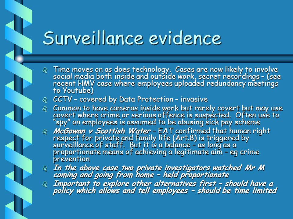 Surveillance evidence b Time moves on as does technology. Cases are now likely to involve social media both inside and outside work, secret recordings