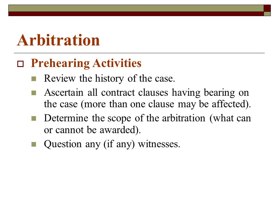 Arbitration  Prehearing Activities Review the history of the case.