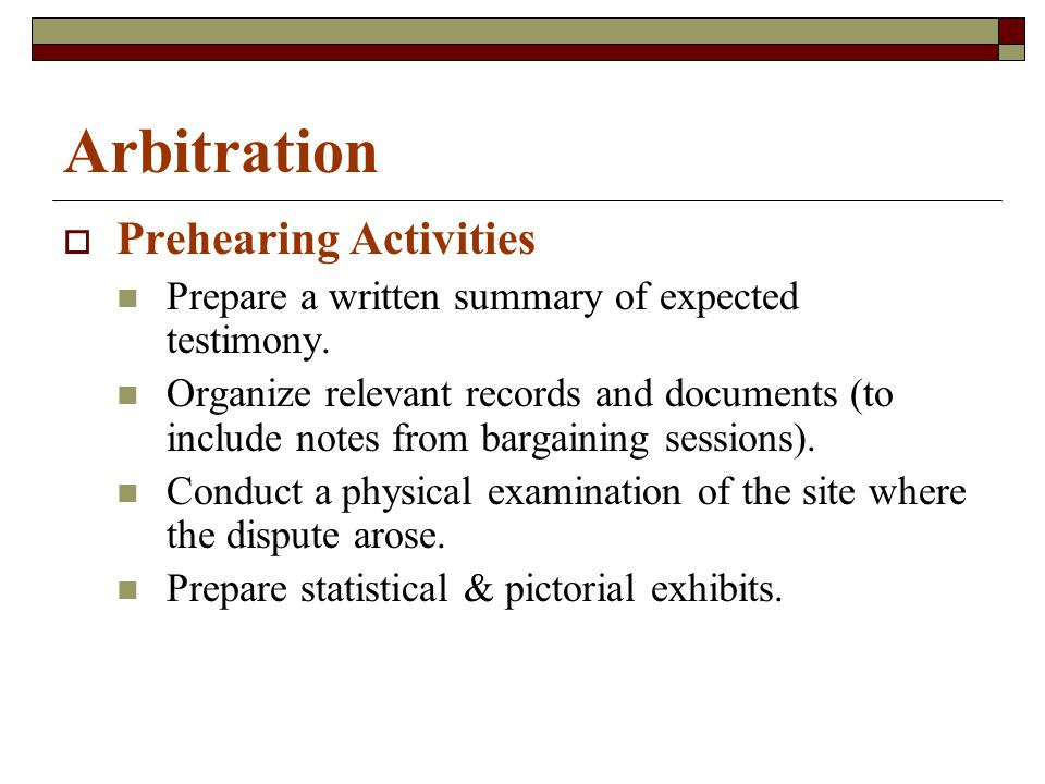 Arbitration  Prehearing Activities Prepare a written summary of expected testimony.