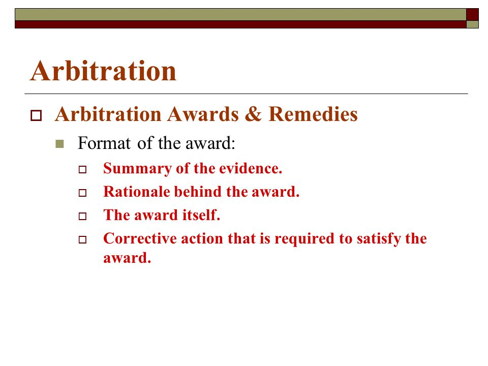 Arbitration  Arbitration Awards & Remedies Format of the award:  Summary of the evidence.