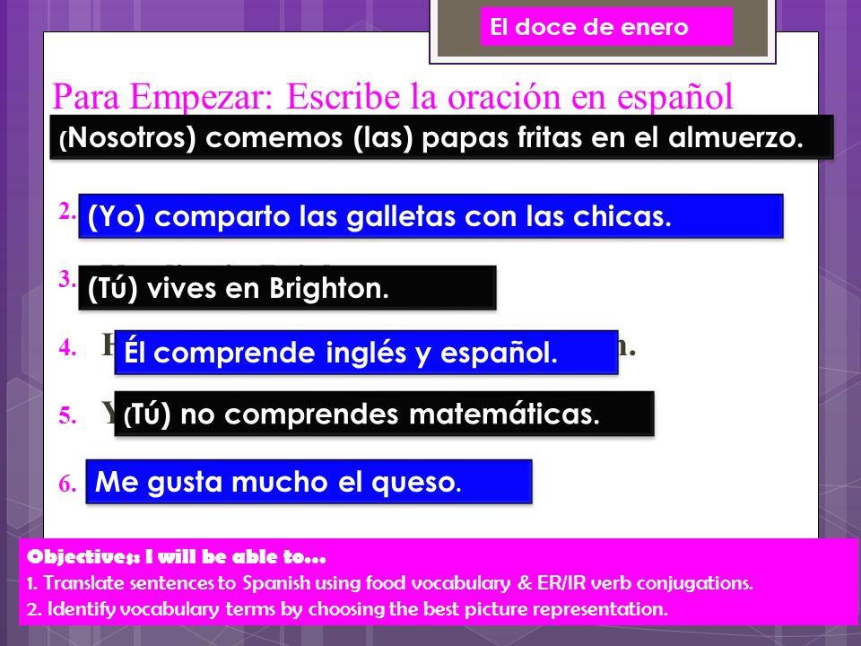 Para Empezar: Escribe la oración en español  We eat french fries for lunch.