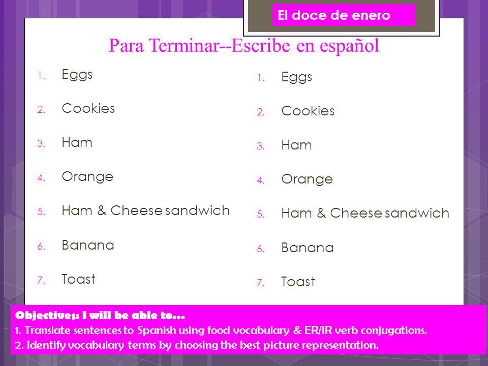 Para Terminar--Escribe en español 1. Eggs 2. Cookies 3.