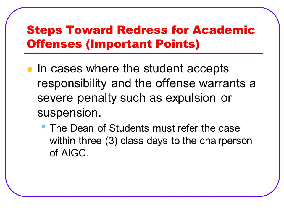 Steps Toward Redress for Academic Offenses (Important Points) In cases where the student accepts responsibility and the offense warrants a severe penalty such as expulsion or suspension.