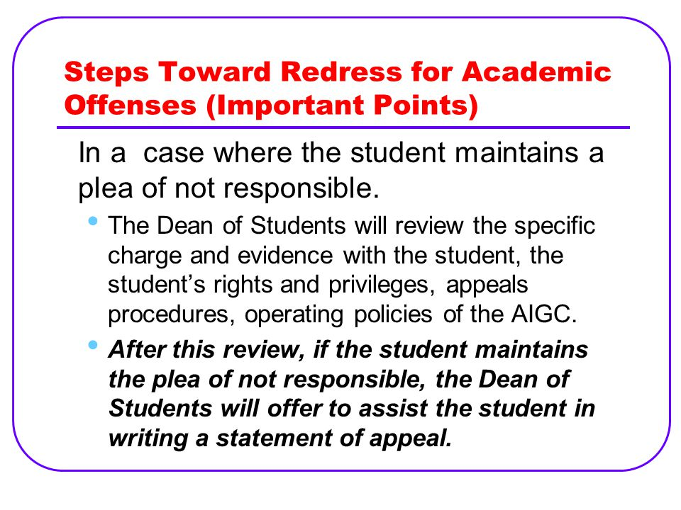 Steps Toward Redress for Academic Offenses (Important Points) In a case where the student maintains a plea of not responsible.
