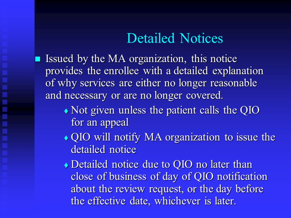 Detailed Notices Issued by the MA organization, this notice provides the enrollee with a detailed explanation of why services are either no longer reasonable and necessary or are no longer covered.