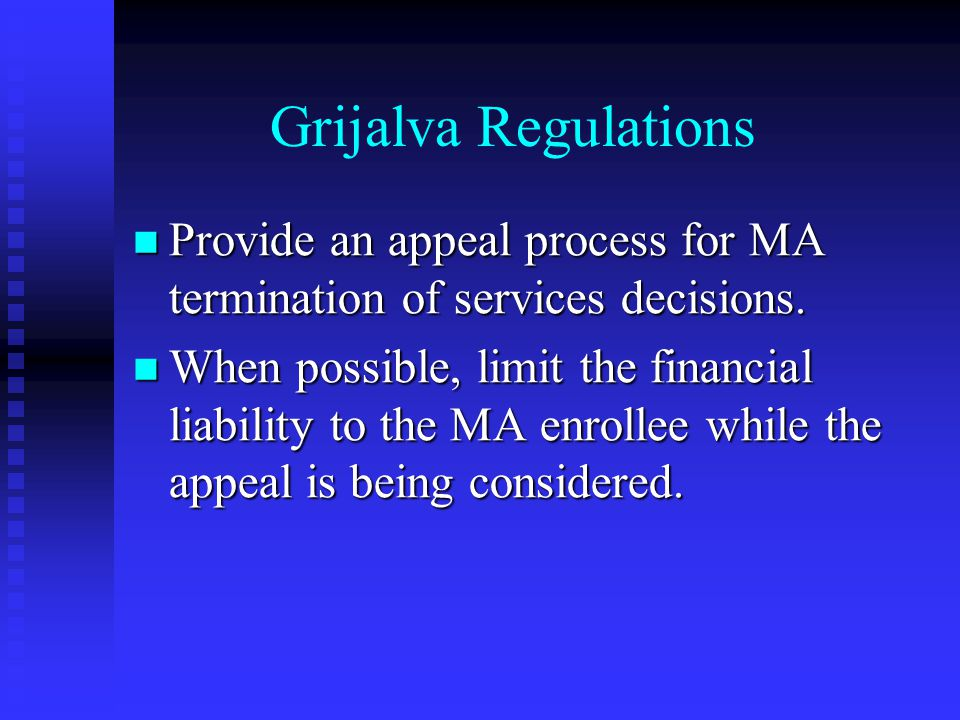 Grijalva Regulations Provide an appeal process for MA termination of services decisions.