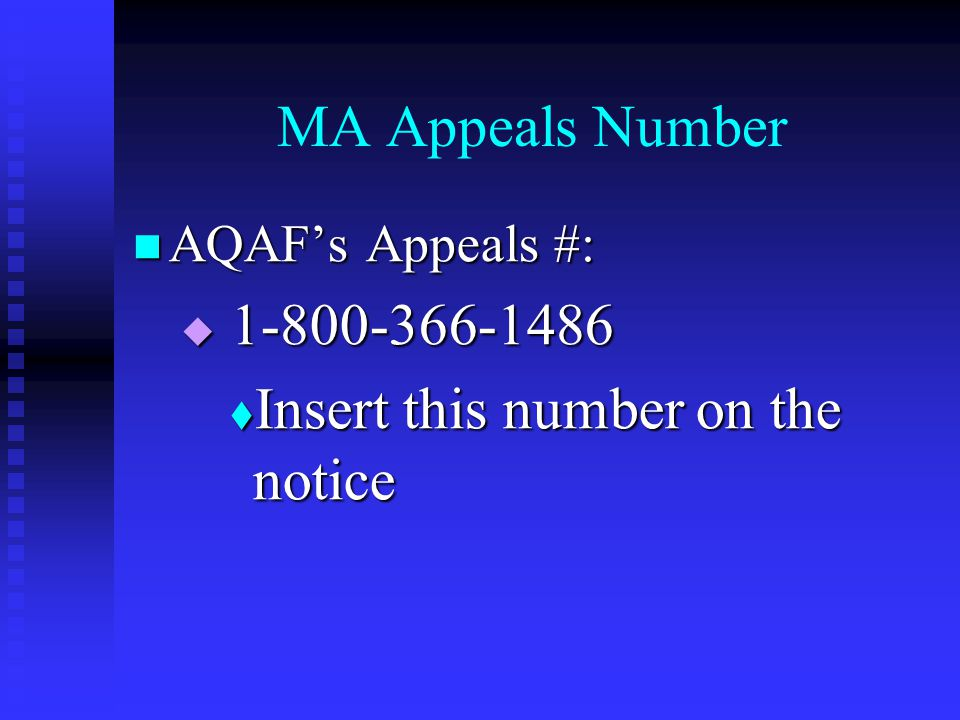 MA Appeals Number AQAF's Appeals #: AQAF's Appeals #:  1-800-366-1486  Insert this number on the notice