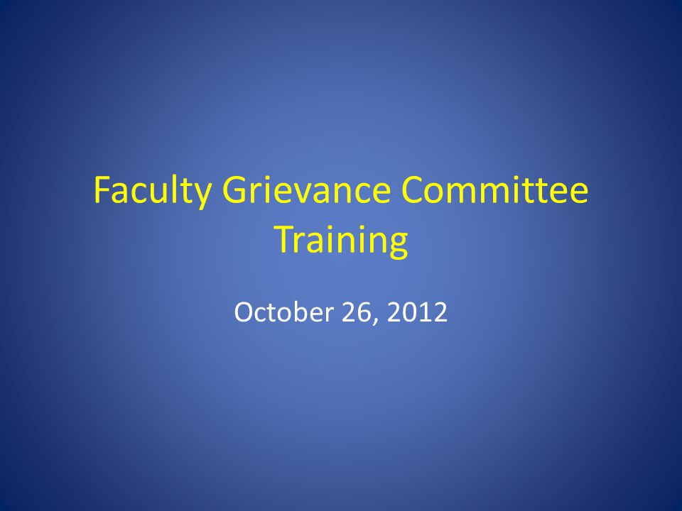 Faculty Grievance Committee Training October 26, 2012