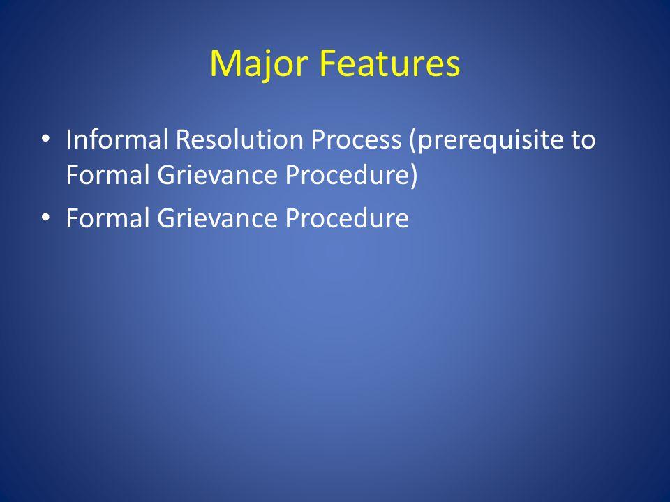 Major Features Informal Resolution Process (prerequisite to Formal Grievance Procedure) Formal Grievance Procedure