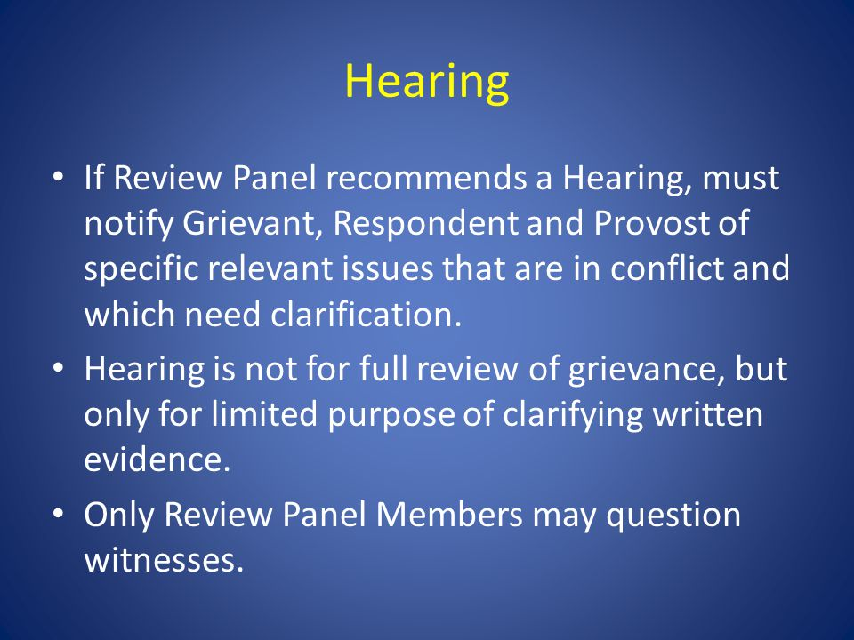 Hearing If Review Panel recommends a Hearing, must notify Grievant, Respondent and Provost of specific relevant issues that are in conflict and which