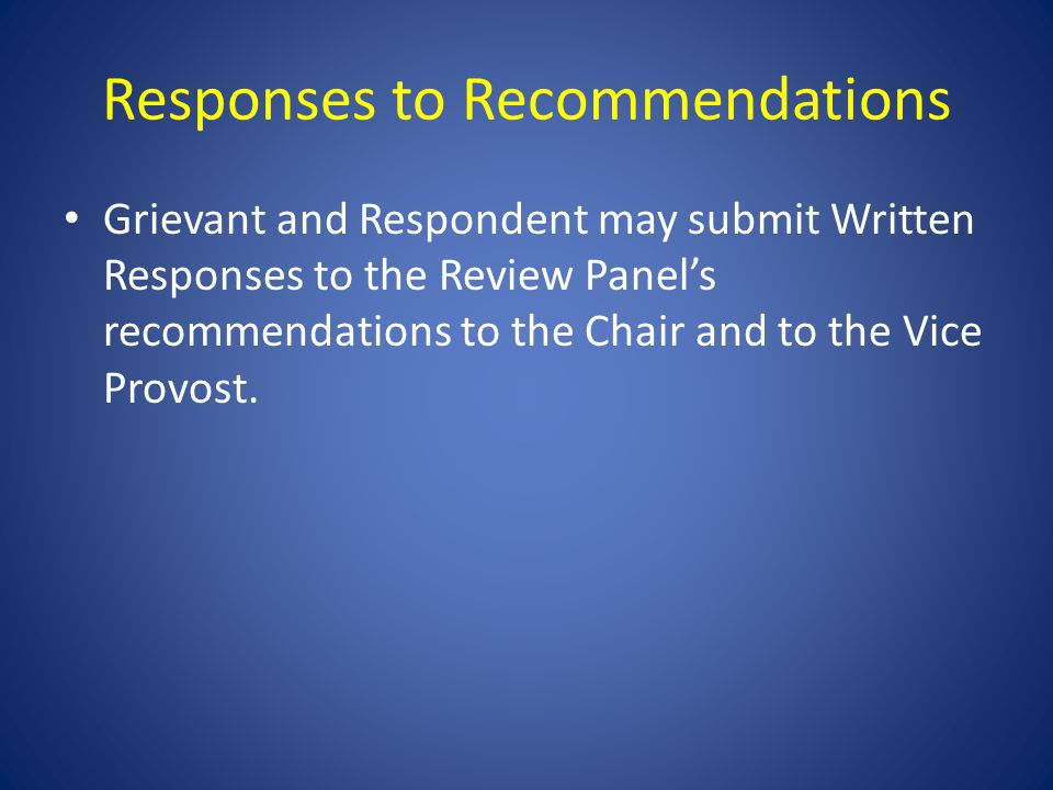 Responses to Recommendations Grievant and Respondent may submit Written Responses to the Review Panel's recommendations to the Chair and to the Vice P