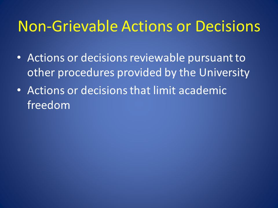 Non-Grievable Actions or Decisions Actions or decisions reviewable pursuant to other procedures provided by the University Actions or decisions that l