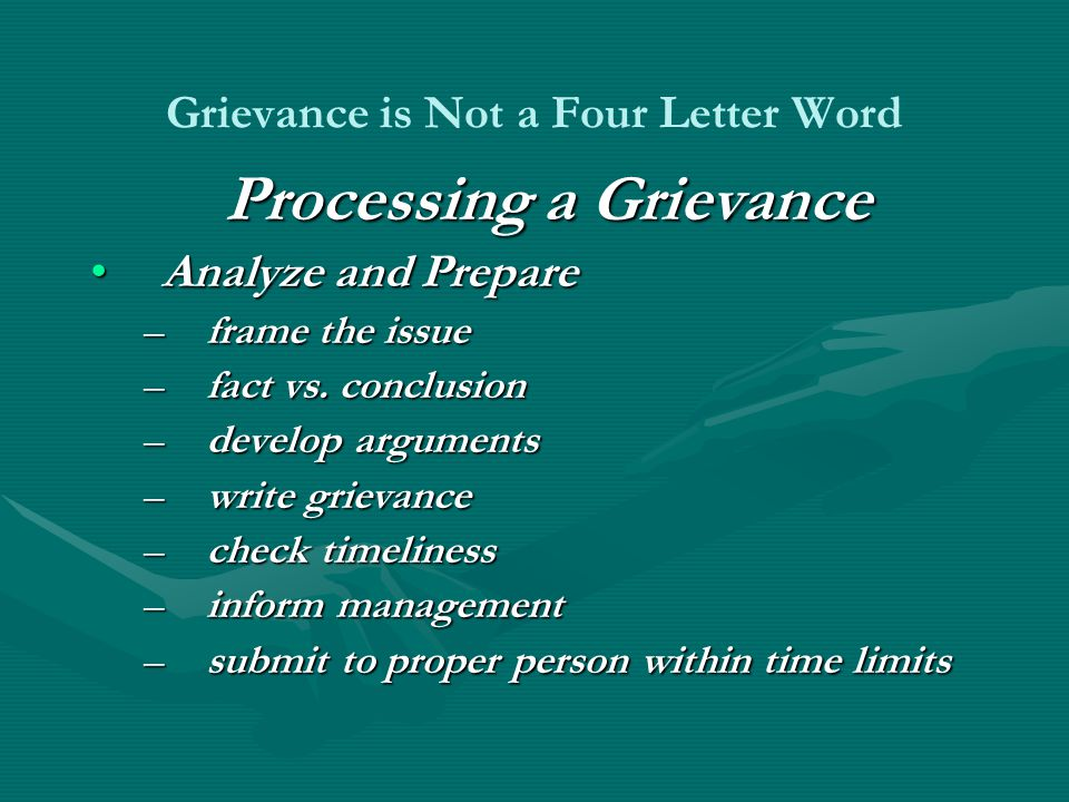 Grievance is Not a Four Letter Word Processing a Grievance Analyze and PrepareAnalyze and Prepare –frame the issue –fact vs.