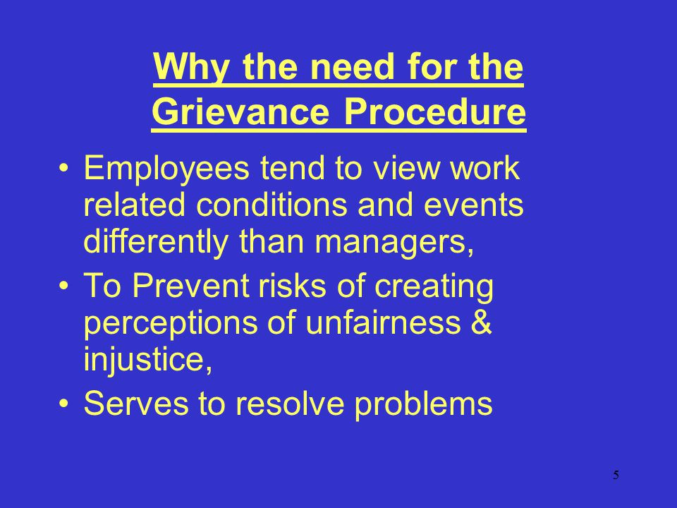 26 Rules for dealing with a Grievance –If the officer concerned has notified him/her that he/she is still dissatisfied/discontented, inform the latter within 5 working days of such notification of his/her right to make representations about the matter to a higher authority.