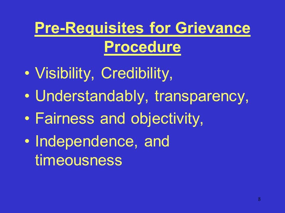8 Pre-Requisites for Grievance Procedure Visibility, Credibility, Understandably, transparency, Fairness and objectivity, Independence, and timeousness