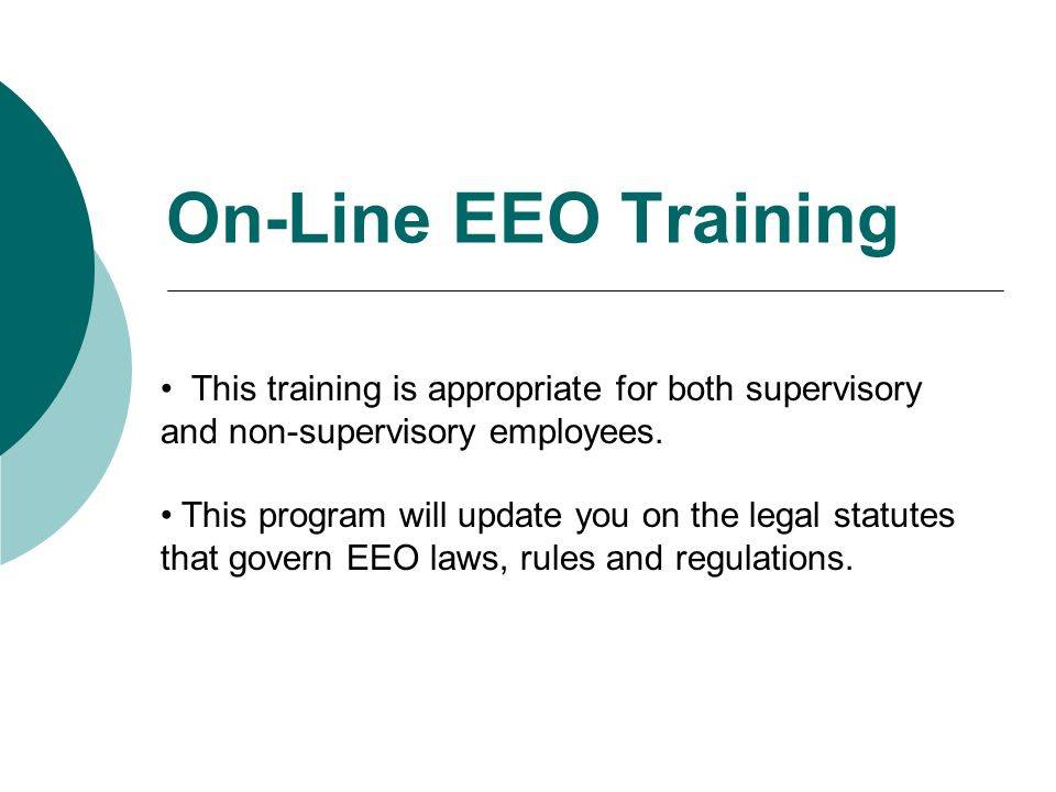 On-Line EEO Training This training is appropriate for both supervisory and non-supervisory employees. This program will update you on the legal statut