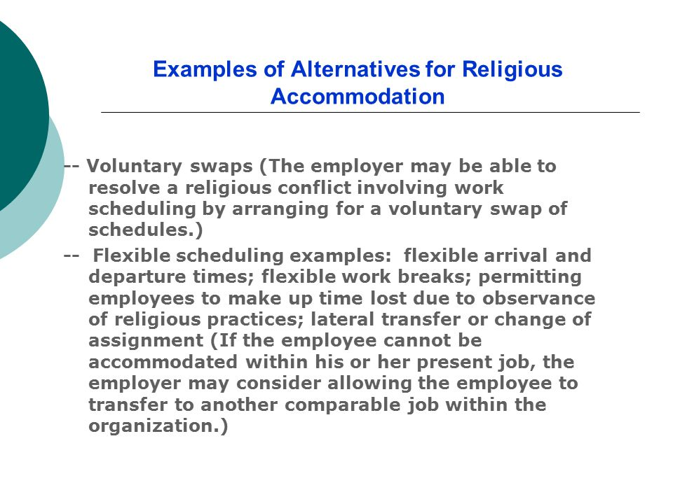 Examples of Alternatives for Religious Accommodation -- Voluntary swaps (The employer may be able to resolve a religious conflict involving work sched