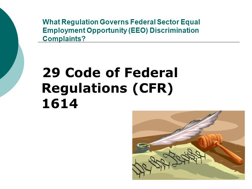 29 Code of Federal Regulations (CFR) 1614 What Regulation Governs Federal Sector Equal Employment Opportunity (EEO) Discrimination Complaints?