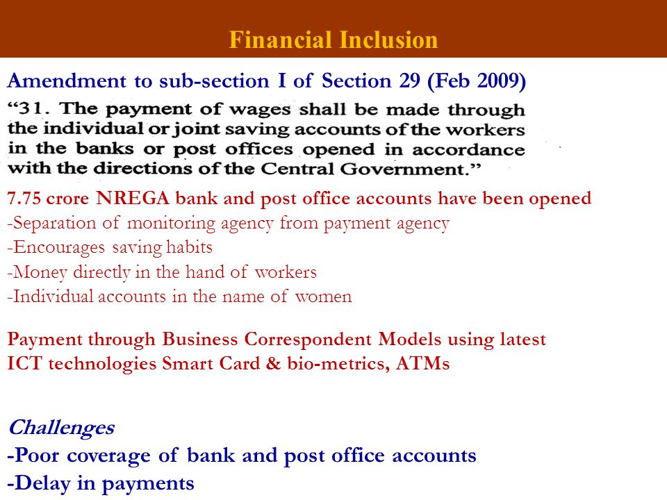 Financial Inclusion Amendment to sub-section I of Section 29 (Feb 2009) 7.75 crore NREGA bank and post office accounts have been opened -Separation of