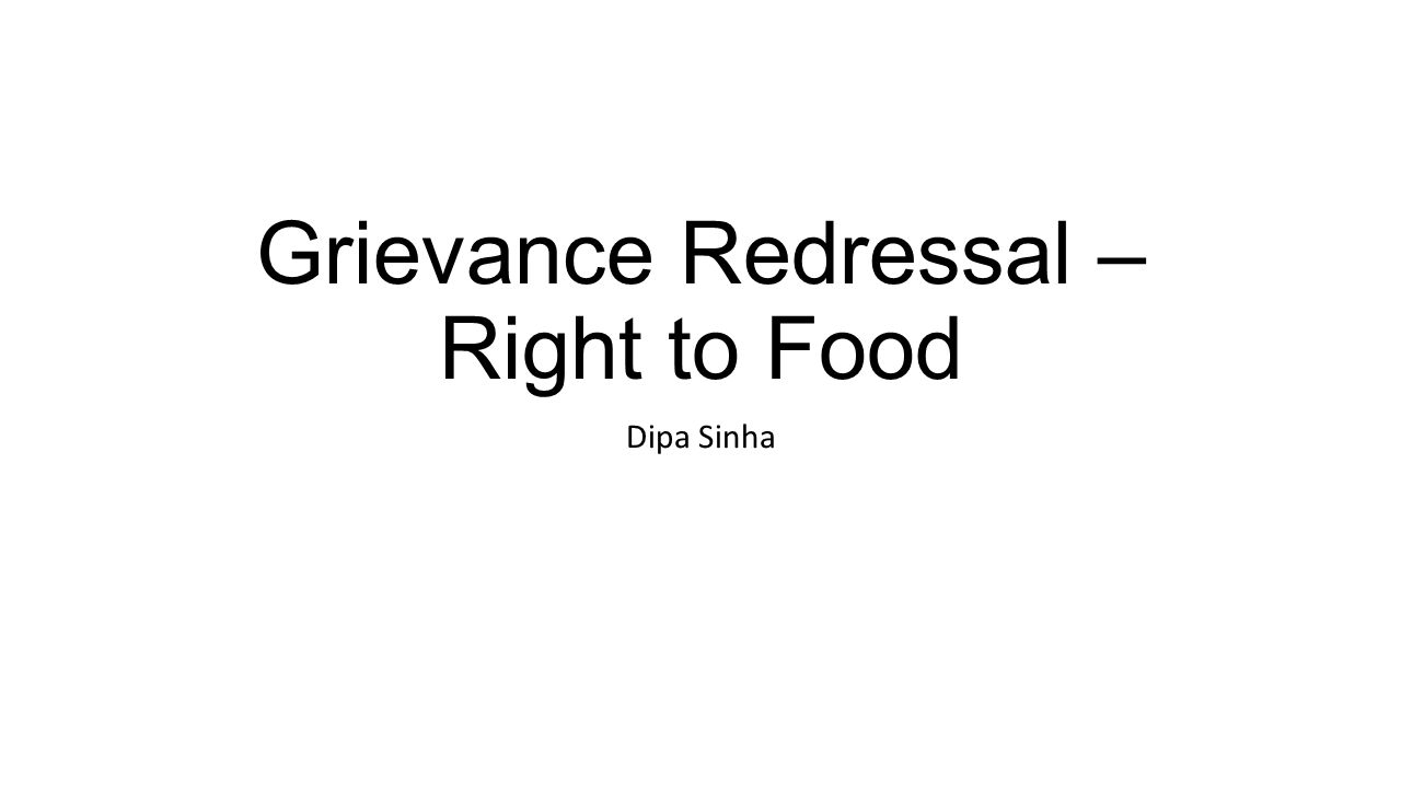 Grievance Redressal – Right to Food Dipa Sinha