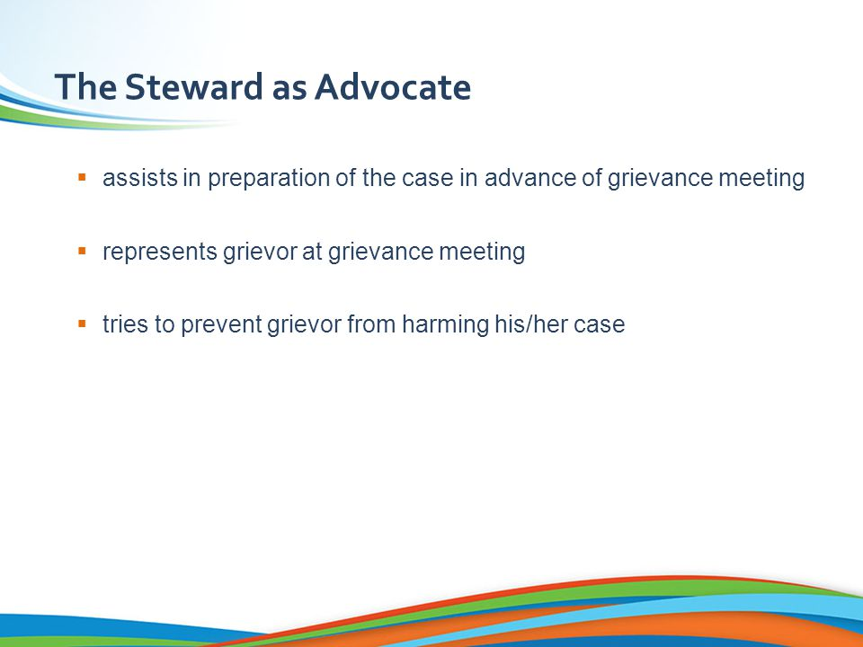 Stewards act as a Liaison with the Regional Office Stewards have the responsibility to advise their respective regional office of any grievance and/or other recourse filed on behalf of members PIPSC Steward Policy
