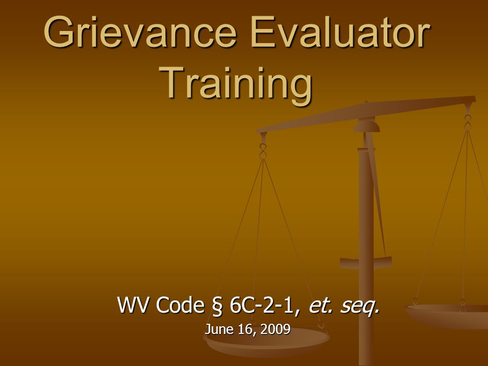 Grievance Evaluator Training WV Code § 6C-2-1, et. seq. June 16, 2009