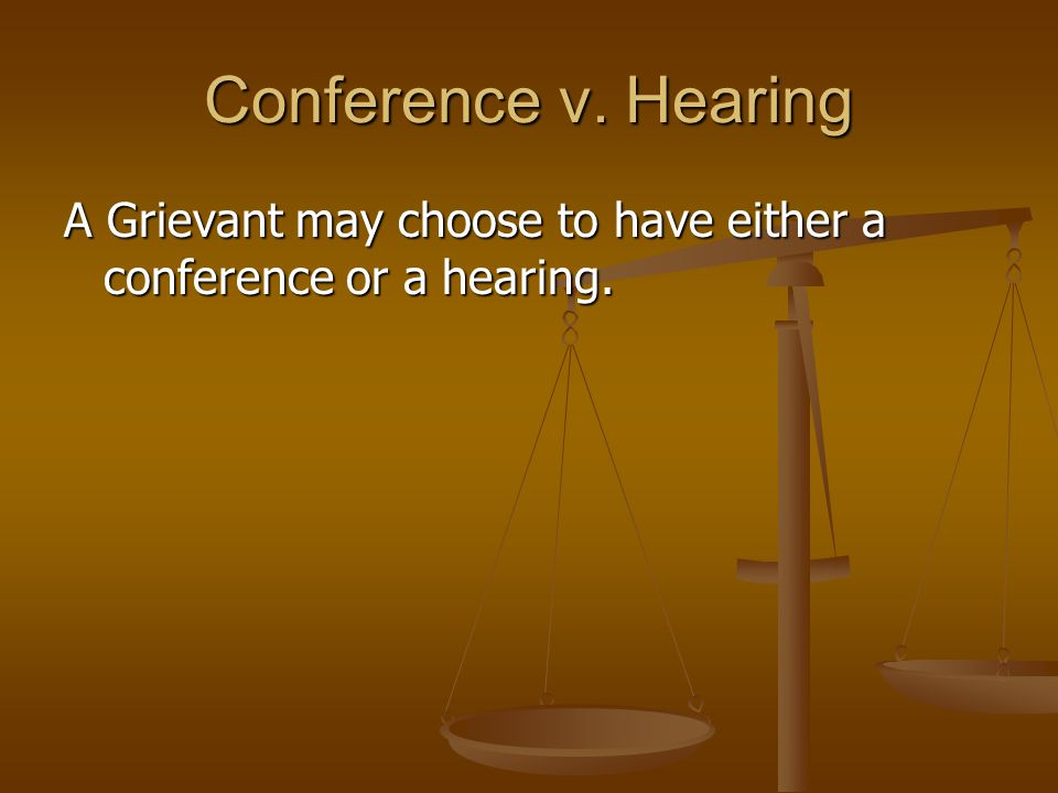 Conference v. Hearing A Grievant may choose to have either a conference or a hearing.